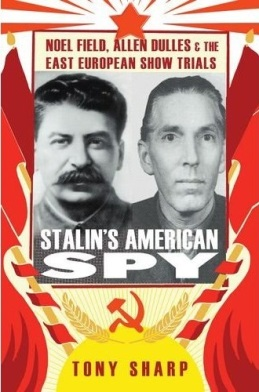 Stalin's American Spy tells the remarkable story of Noel Field, a Soviet agent in the US State Department in the mid-1930s.